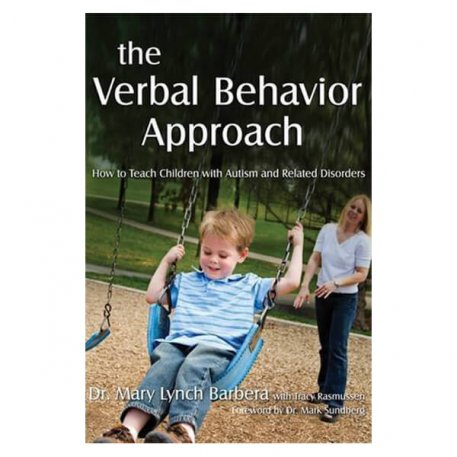 The Verbal Behavior Approach. How to Teach Chilren with Autism and Related Disorders